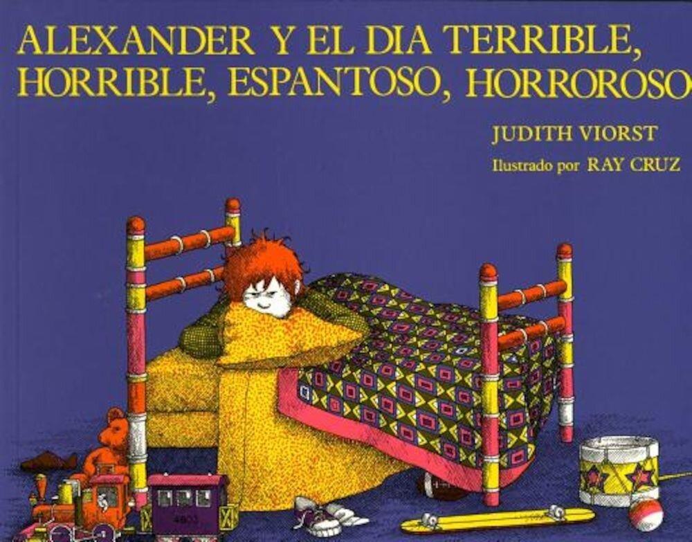 Alexander y el Dia Terrible, Horrible, Espantoso, Horroroso = Alexander & the Terrible, Horrible, No Good, Very Bad Day, Paperback