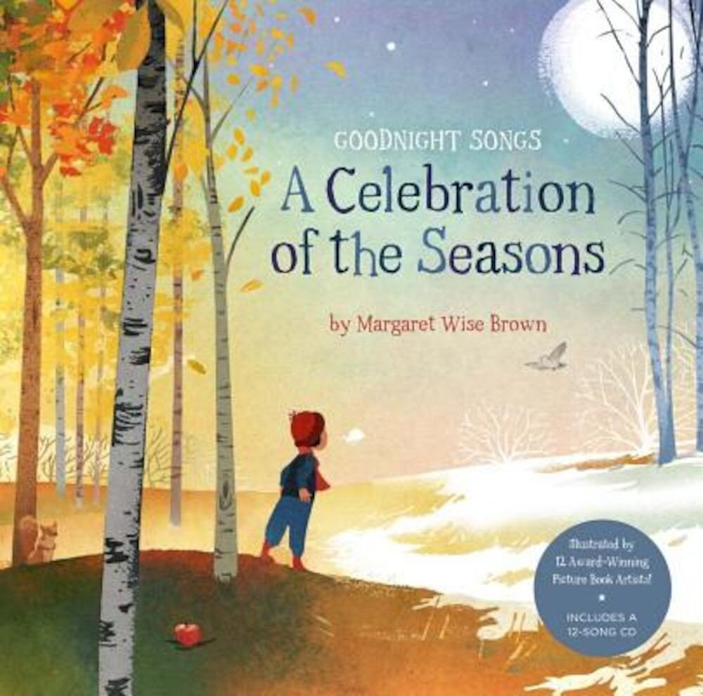 A Celebration of the Seasons: Goodnight Songs: Illustrated by Twelve Award-Winning Picture Book Artists [With Audio CD], Hardcover