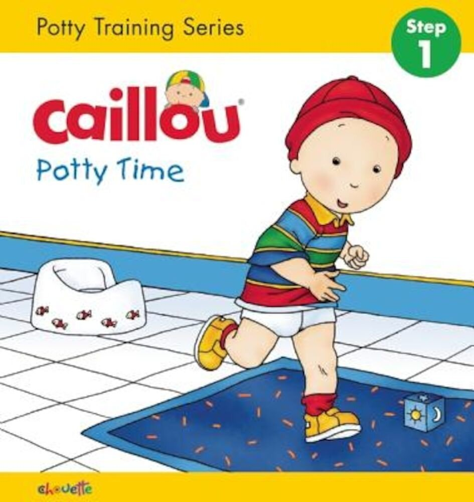 Caillou, Potty Time: Potty Training Series, Step 1, Hardcover
