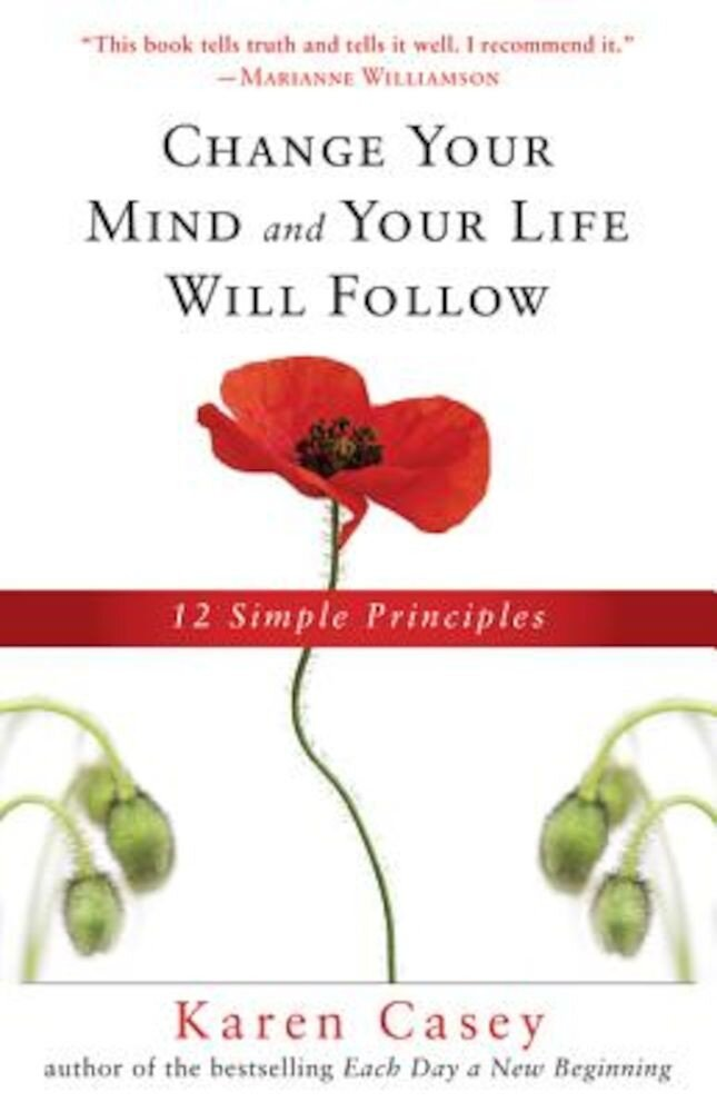 Change Your Mind and Your Life Will Follow: 12 Simple Principles, Paperback