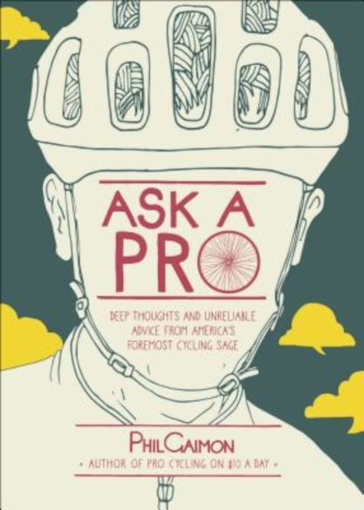 Ask a Pro: Deep Thoughts and Unreliable Advice from America's Foremost Cycling Sage, Hardcover