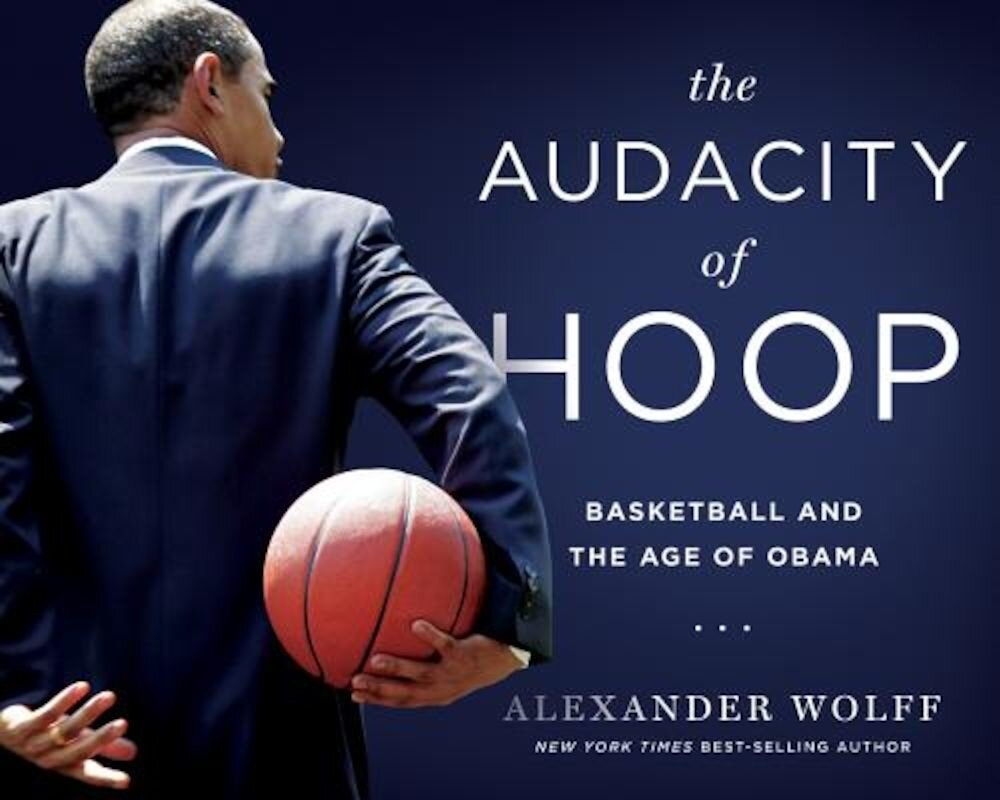The Audacity of Hoop: Basketball and the Age of Obama, Hardcover