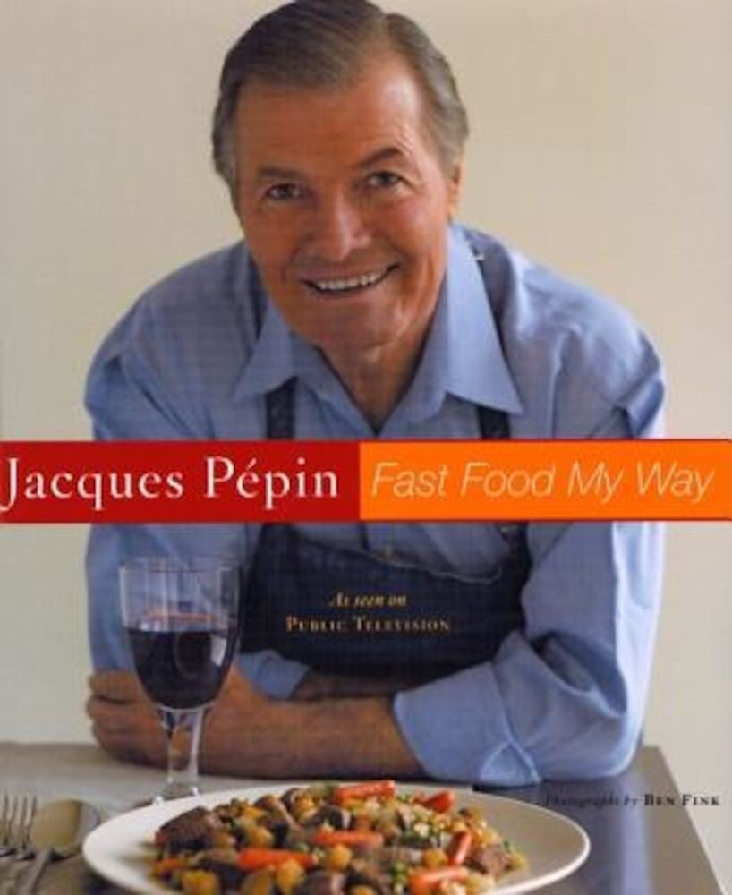 Jacques Pepin Fast Food My Way, Hardcover