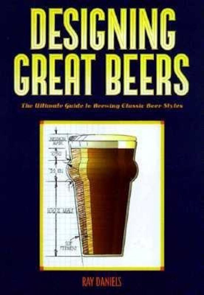 Designing Great Beers: The Ultimate Guide to Brewing Classic Beer Styles, Paperback