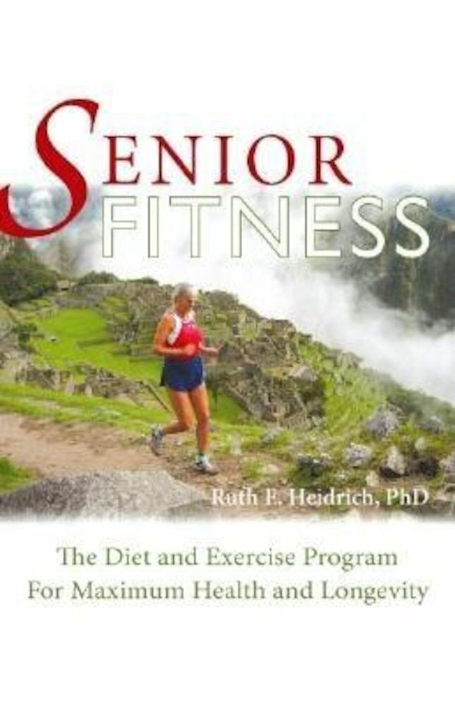 Senior Fitness: The Diet and Exercise Program for Maximum Health and Longevity, Paperback