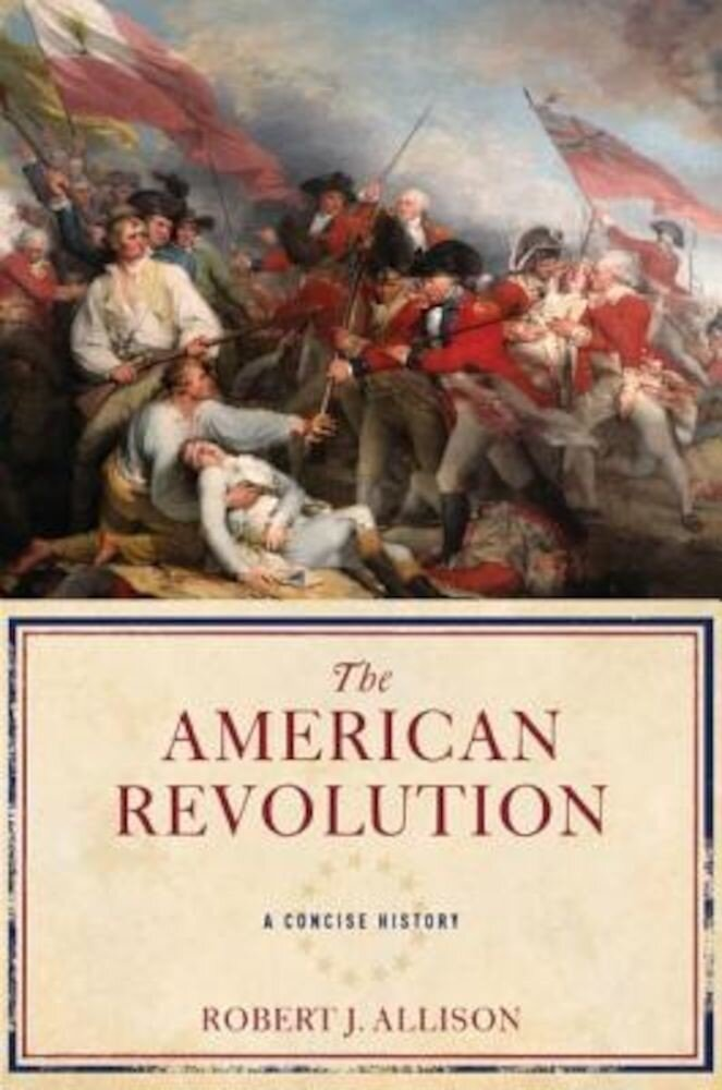 The American Revolution: A Concise History, Hardcover