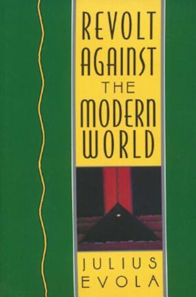 Revolt Against the Modern World: Politics, Religion, and Social Order in the Kali Yuga, Hardcover