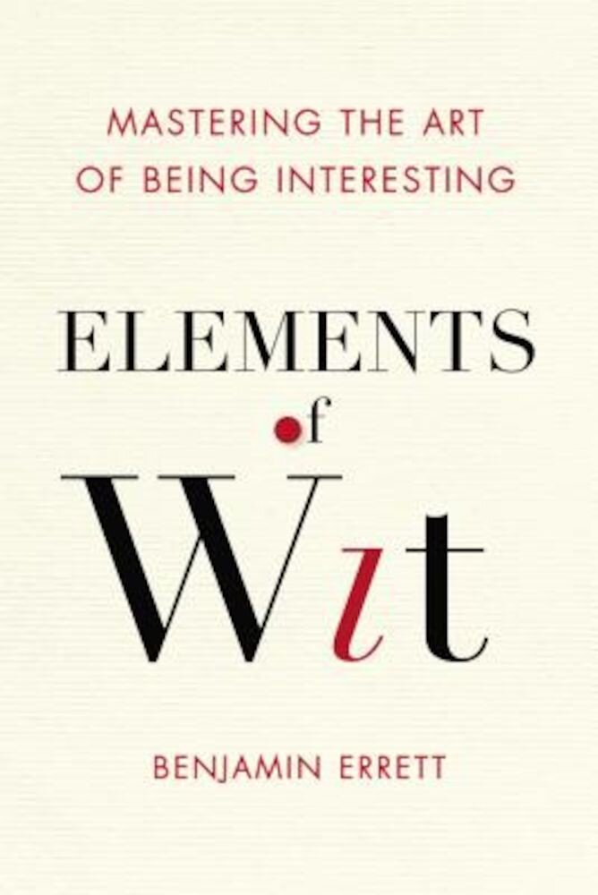 Elements of Wit: Mastering the Art of Being Interesting, Paperback