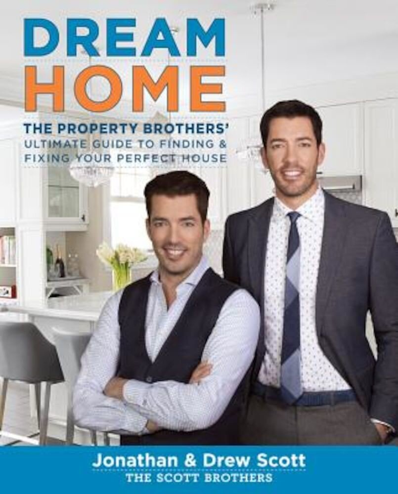 Dream Home: The Property Brothers' Ultimate Guide to Finding & Fixing Your Perfect House, Hardcover