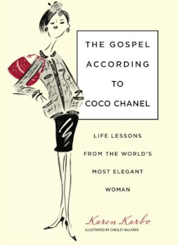 The Gospel According to Coco Chanel: Life Lessons from the World's Most Elegant Woman, Hardcover