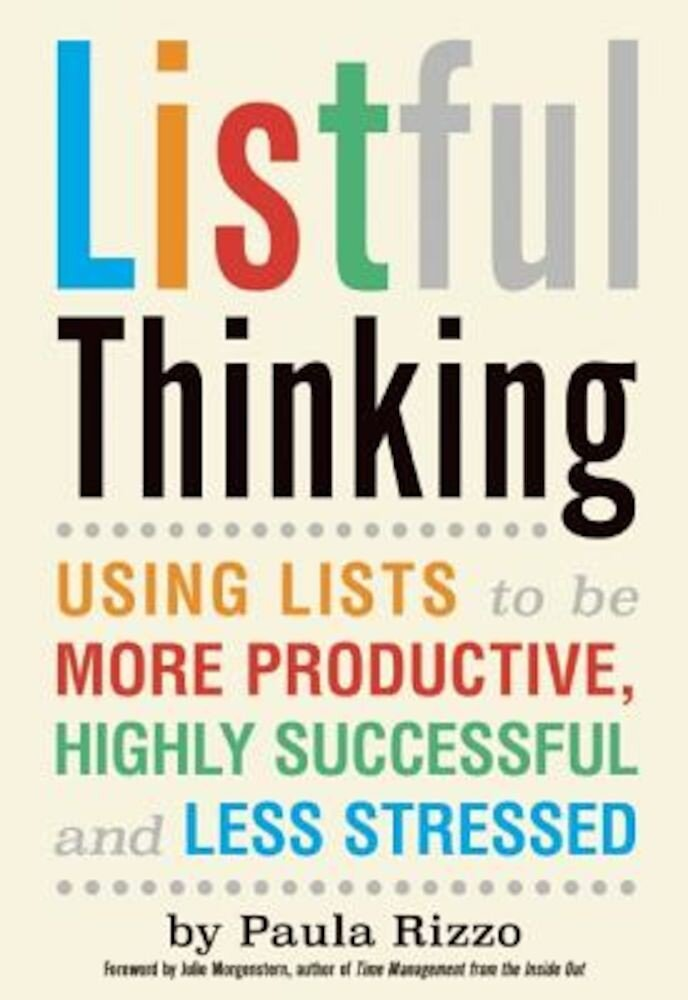 Listful Thinking: Using Lists to Be More Productive, Successful and Less Stressed, Paperback