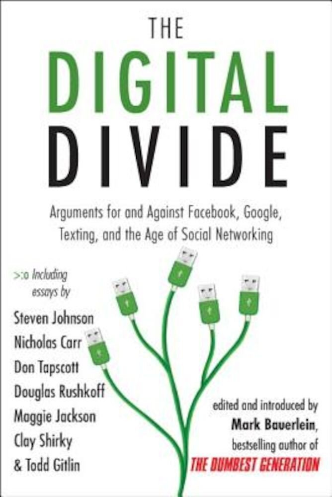 The Digital Divide: Arguments for and Against Facebook, Google, Texting, and the Age of Social Networking, Paperback