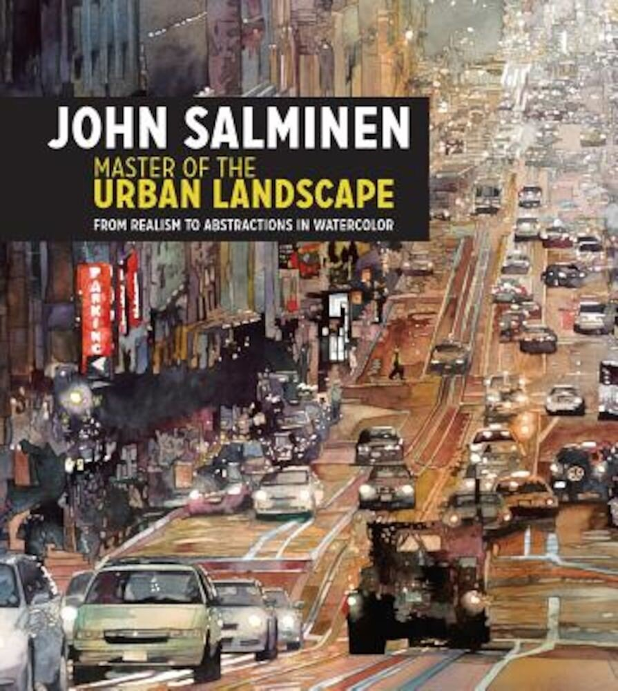 John Salminen - Master of the Urban Landscape: From Realism to Abstractions in Watercolor, Hardcover