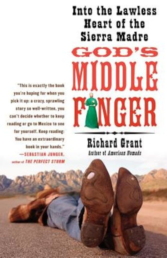 God's Middle Finger: Into the Lawless Heart of the Sierra Madre, Paperback