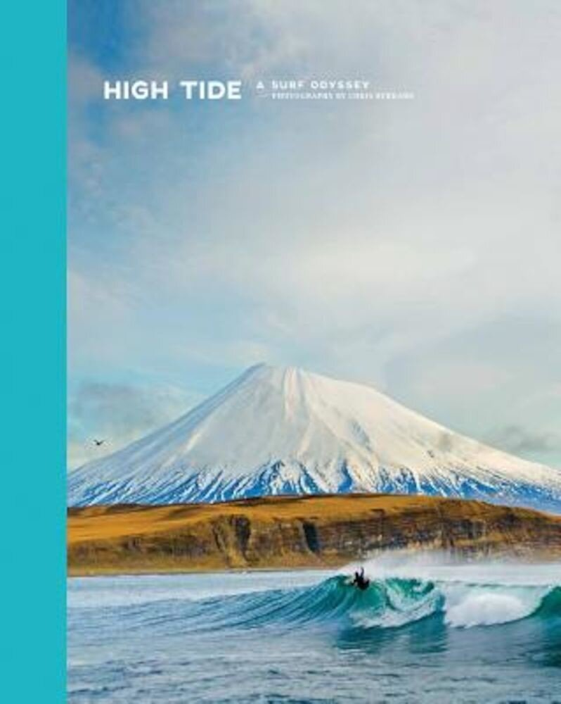 High Tide: A Surf Odyssey -- Photography by Chris Burkhard, Hardcover