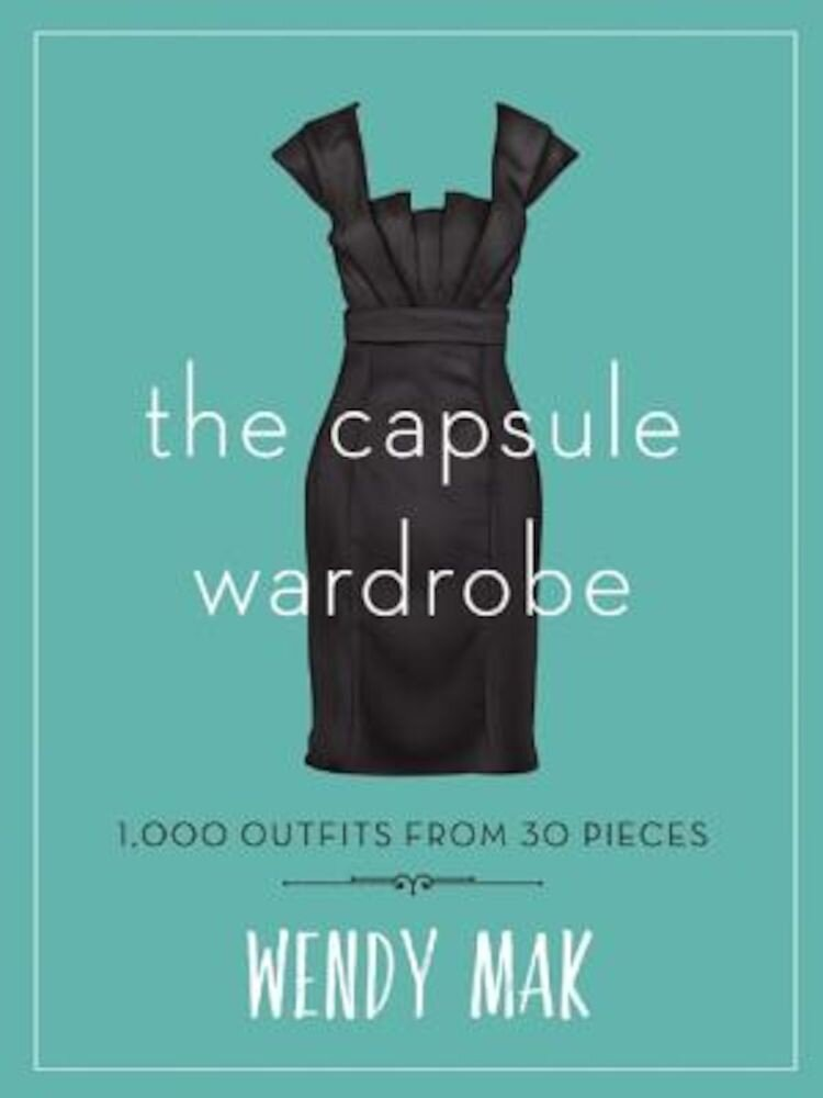 The Capsule Wardrobe: 1,000 Outfits from 30 Pieces, Hardcover