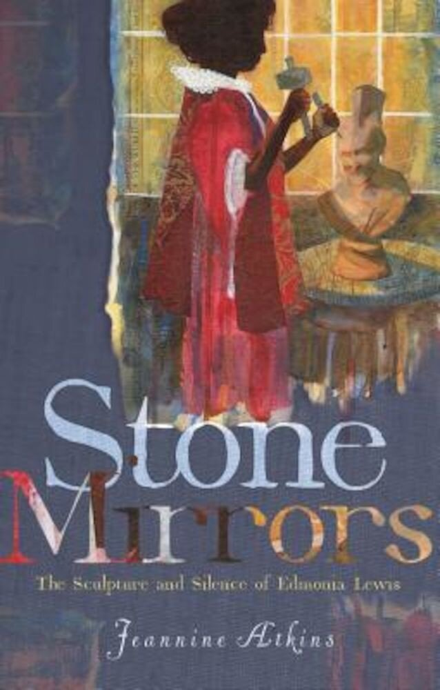 Stone Mirrors: The Sculpture and Silence of Edmonia Lewis, Hardcover