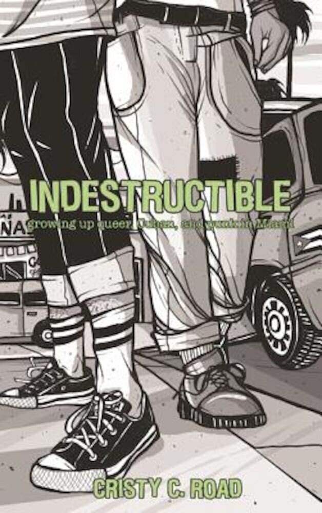 Indestructible: Growing Up Queer, Cuban, and Punk in Miami, Paperback