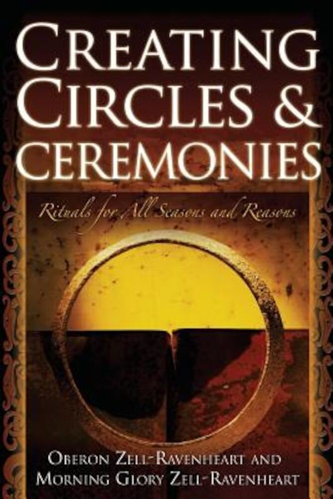 Creating Circles & Ceremonies: Rituals for All Seasons and Reasons, Paperback