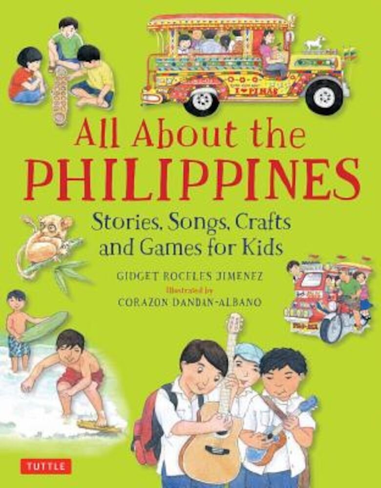 All about the Philippines: Stories, Songs, Crafts and Games for Kids, Hardcover