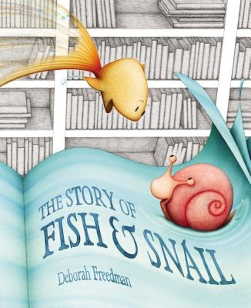 The Story of Fish & Snail, Hardcover