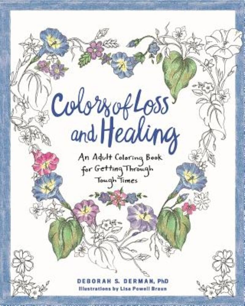 Colors of Loss and Healing: An Adult Coloring Book for Getting Through Tough Times, Paperback
