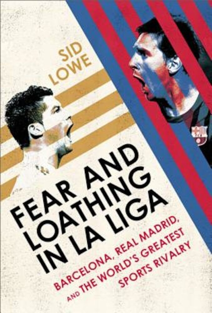 Fear and Loathing in La Liga: Barcelona Vs Real Madrid, Paperback