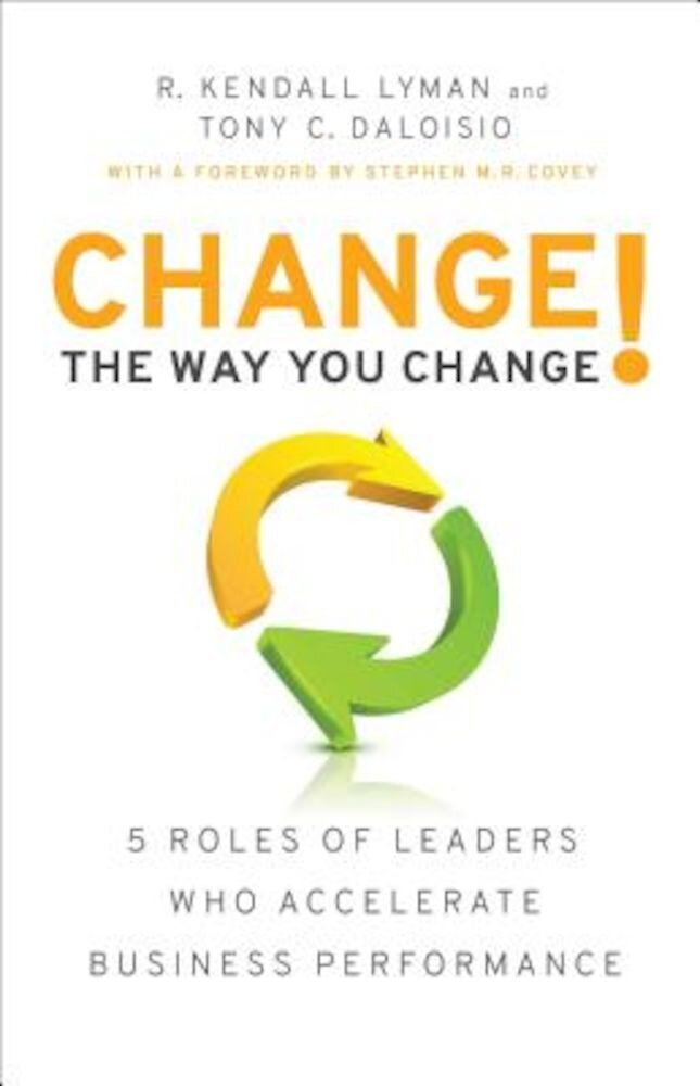 Change the Way You Change!: 5 Roles of Leaders Who Accelerate Business Performance, Hardcover