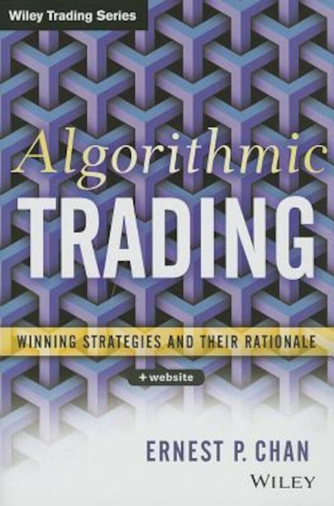 Algorithmic Trading: Winning Strategies and Their Rationale, Hardcover