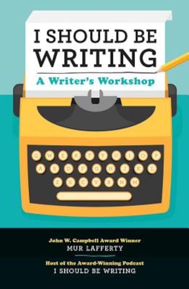 I Should Be Writing: A Writer's Workshop, Paperback