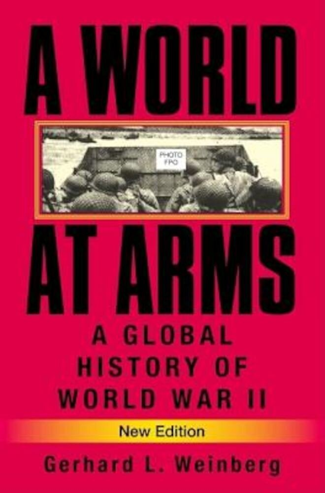 A World at Arms: A Global History of World War II, Paperback