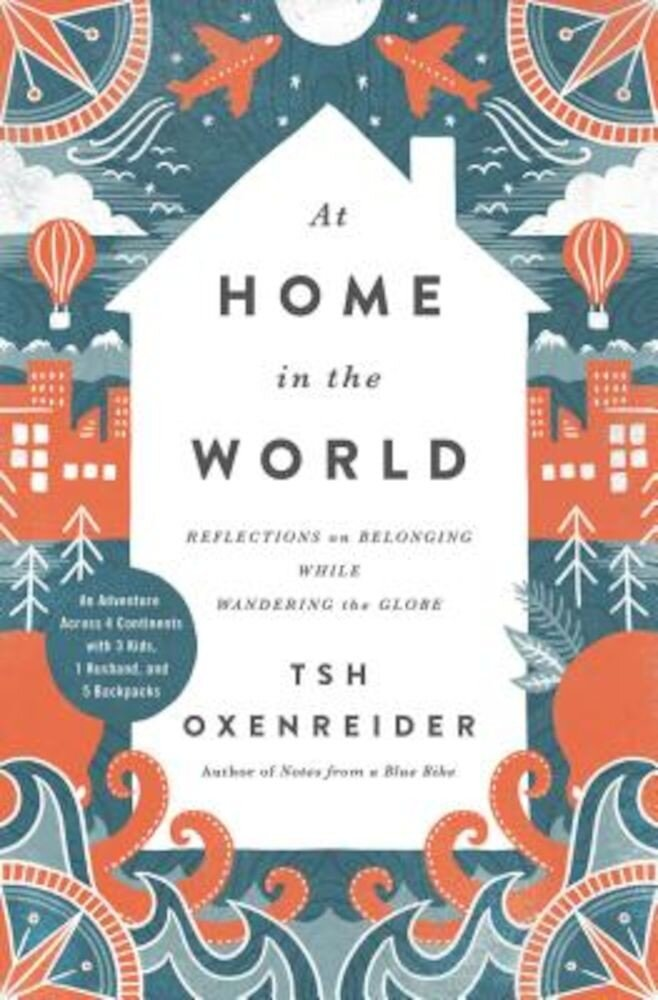 At Home in the World: Reflections on Belonging While Wandering the Globe, Hardcover