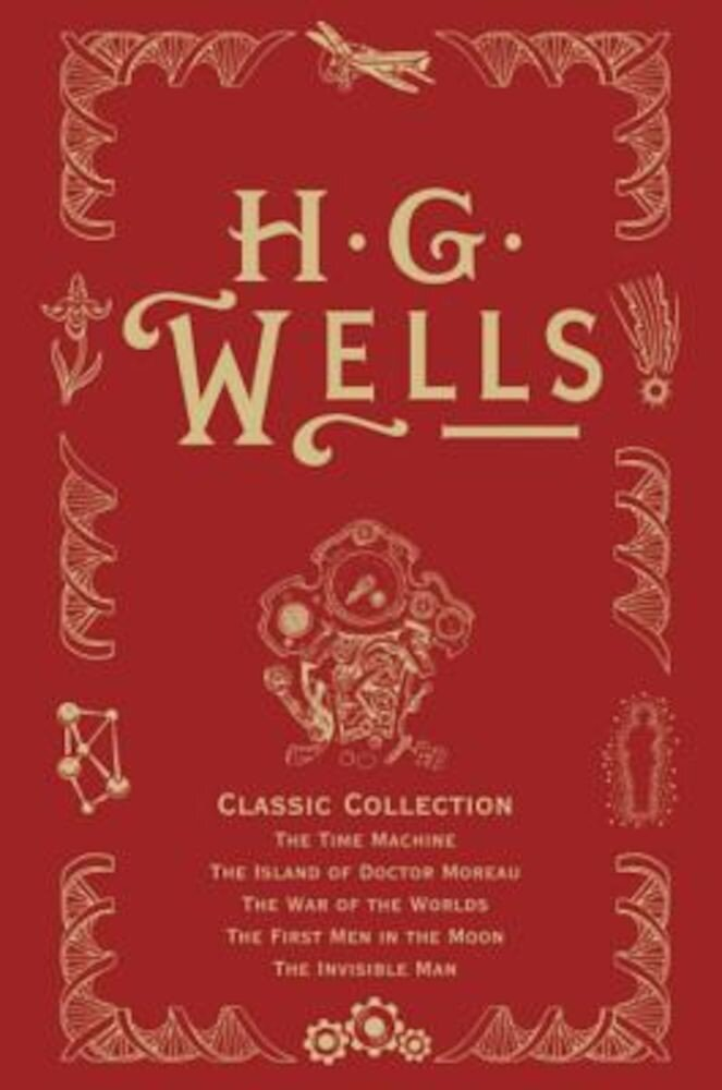 H. G. Wells Classic Collection I: The Time Machine, the Island of Doctor Moreau, the War of the Worlds, the First Men in the Moon, the Invisible Man, Hardcover