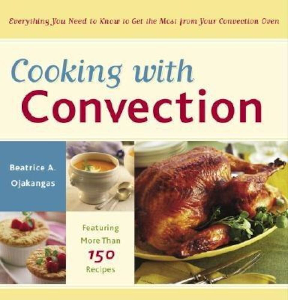 Cooking with Convection: Everything You Need to Know to Get the Most from Your Convection Oven, Paperback