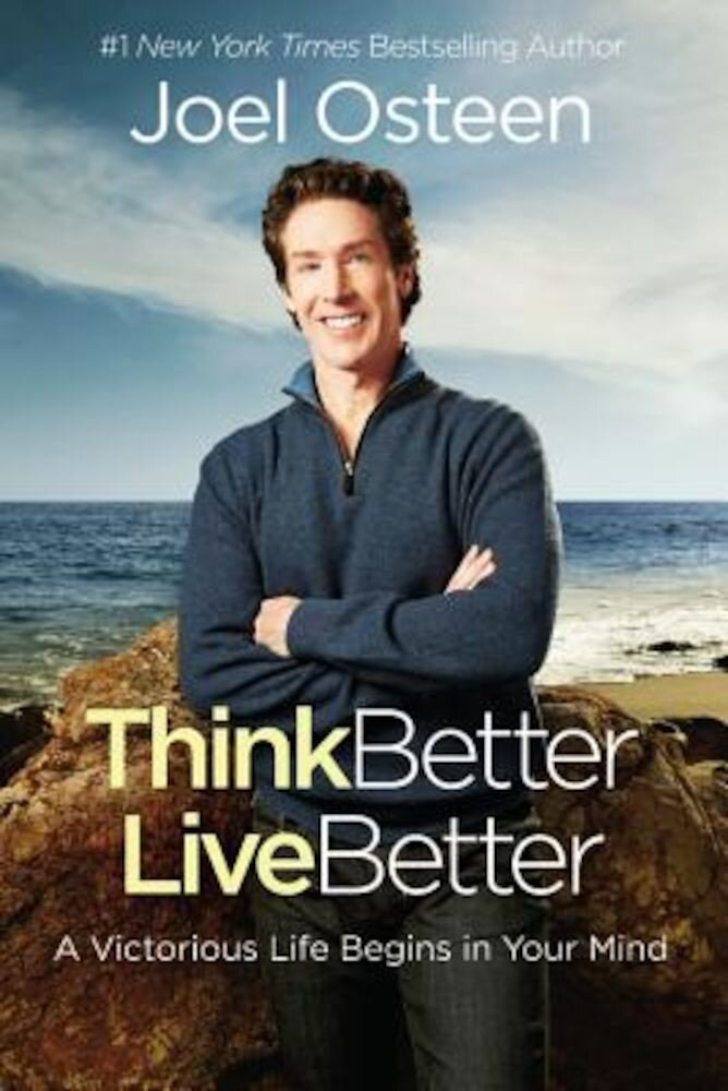 Think Better, Live Better: A Victorious Life Begins in Your Mind, Hardcover