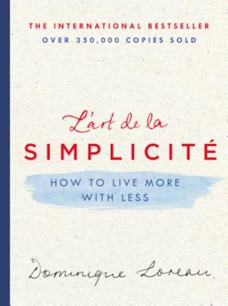 L'Art de la Simplicite: How to Live More with Less, Hardcover