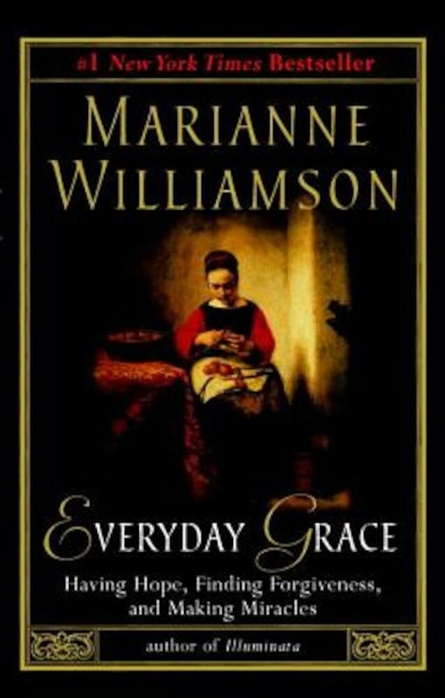 Everyday Grace: Having Hope, Finding Forgiveness, and Making Miracles, Paperback