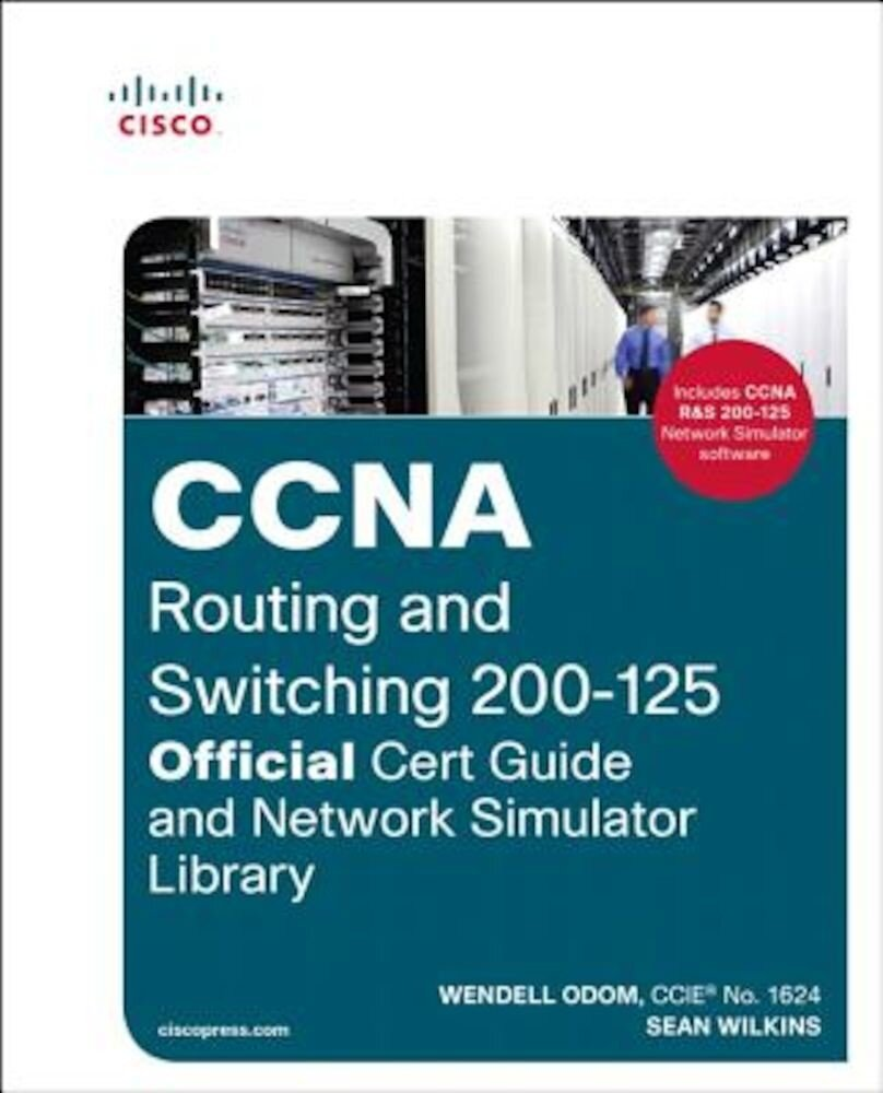 CCNA Routing and Switching 200-125 Official Cert Guide and Network Simulator Library, Hardcover