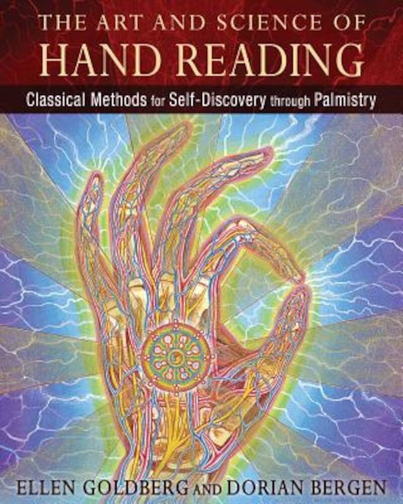 The Art and Science of Hand Reading: Classical Methods for Self-Discovery Through Palmistry, Hardcover