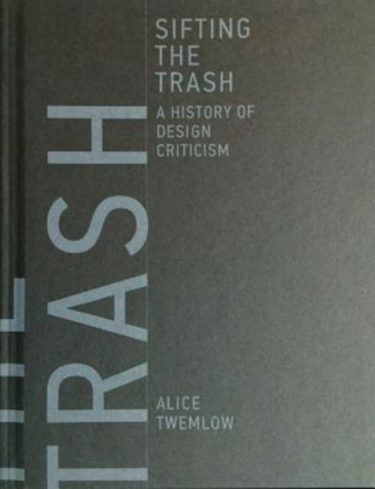 Sifting the Trash: A History of Design Criticism, Hardcover