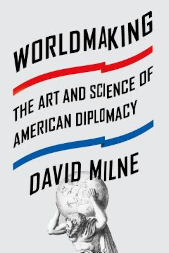 Worldmaking: The Art and Science of American Diplomacy, Paperback
