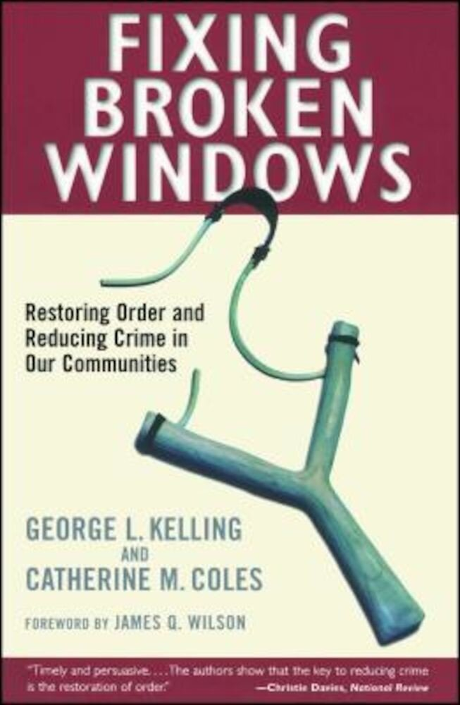 Fixing Broken Windows: Restoring Order and Reducing Crime in Our Communities, Paperback