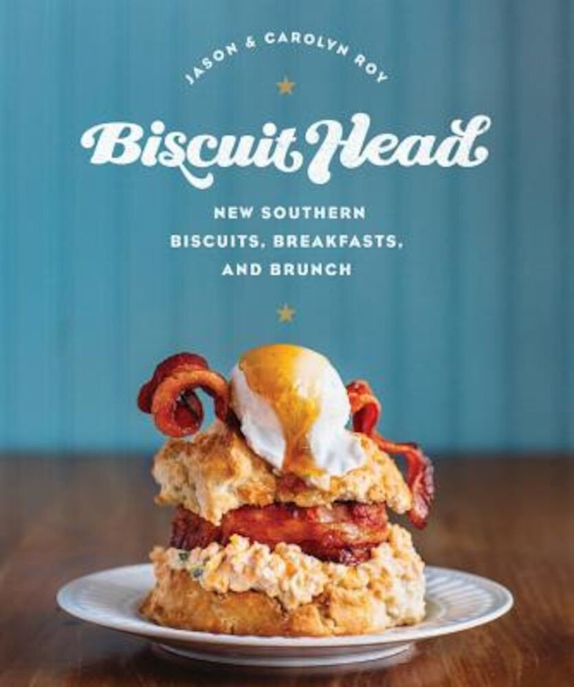 Biscuit Head: New Southern Biscuits, Breakfasts, and Brunch, Hardcover