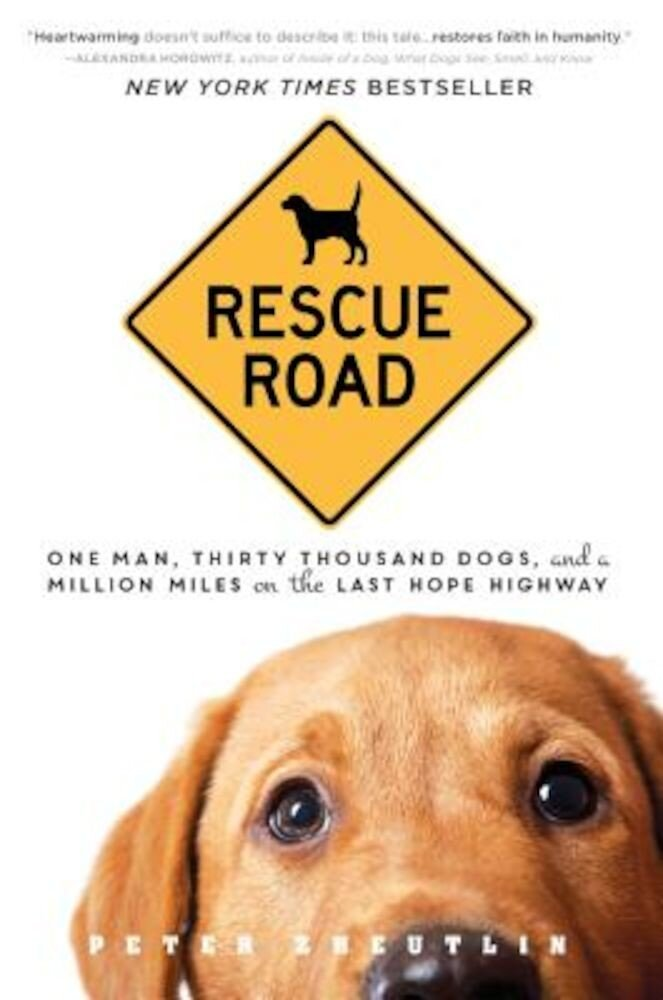 Rescue Road: One Man, Thirty Thousand Dogs, and a Million Miles on the Last Hope Highway, Paperback