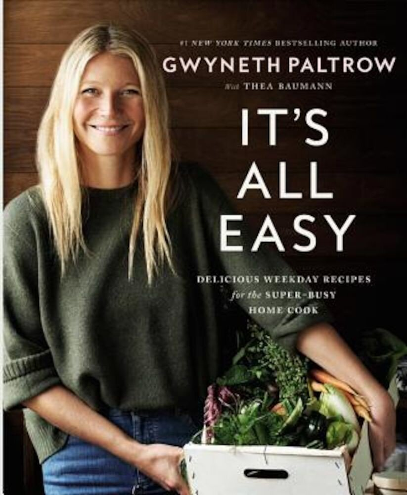 It's All Easy: Delicious Weekday Recipes for the Super-Busy Home Cook, Hardcover