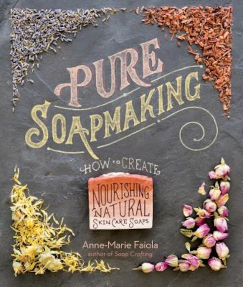 Pure Soapmaking: How to Create Nourishing, Natural Skin Care Soaps, Paperback
