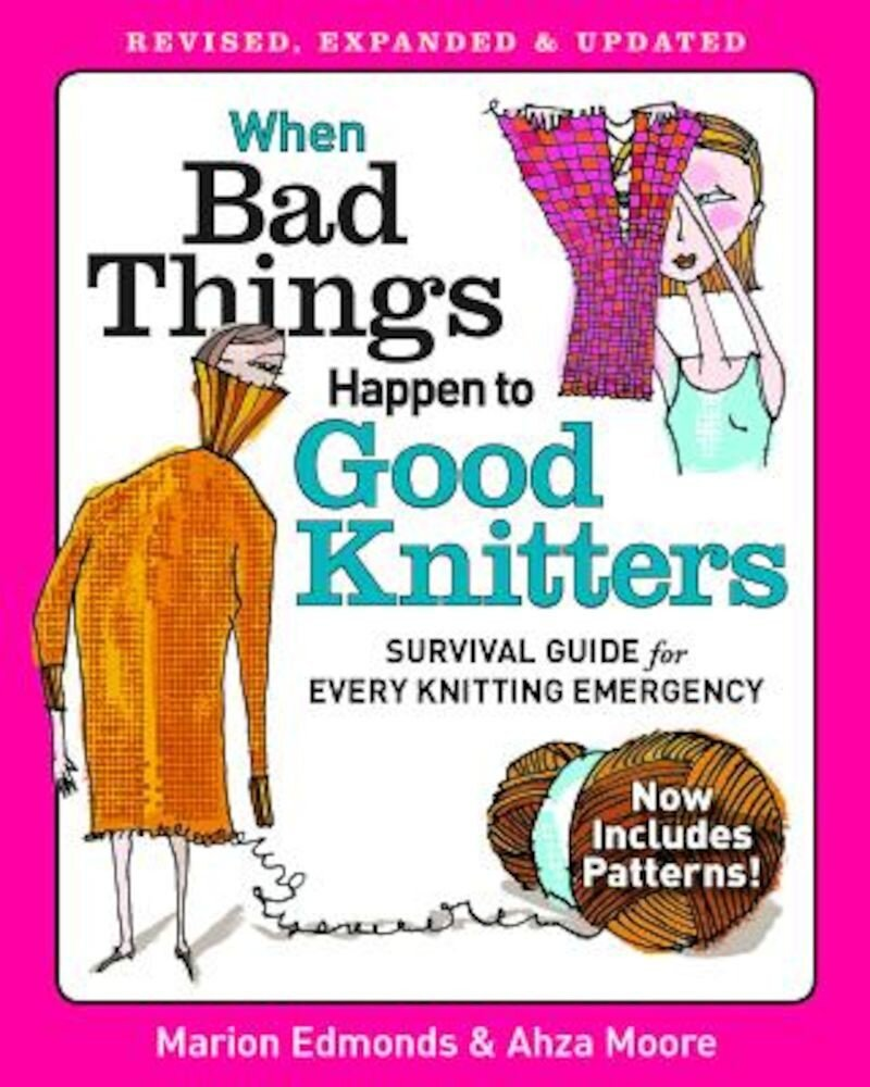 When Bad Things Happen to Good Knitters: Revised, Expanded, and Updated Survival Guide for Every Knitting Emergency, Paperback