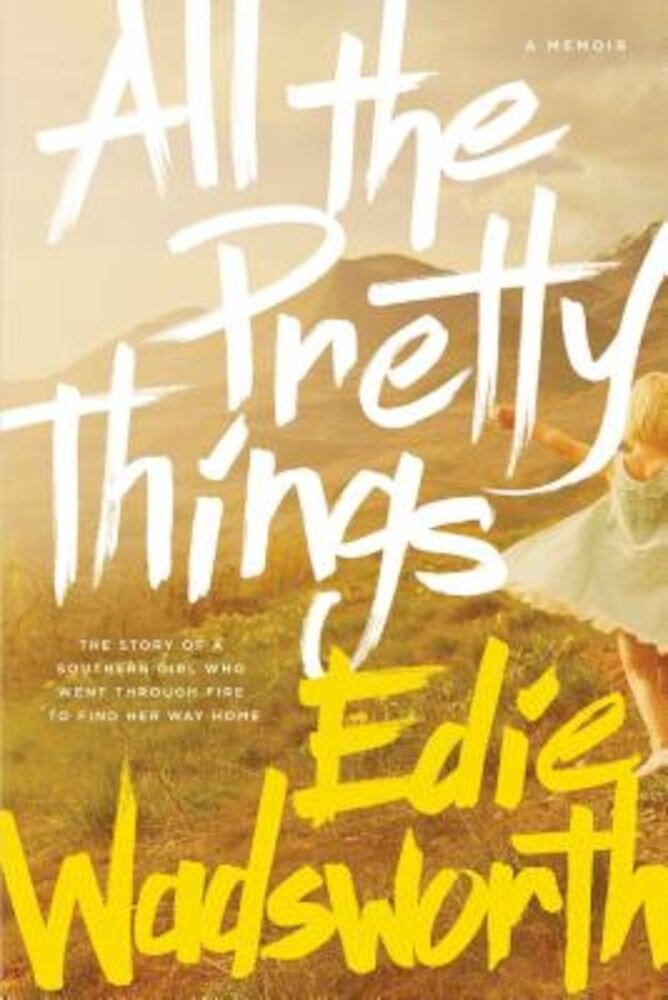All the Pretty Things: The Story of a Southern Girl Who Went Through Fire to Find Her Way Home, Paperback