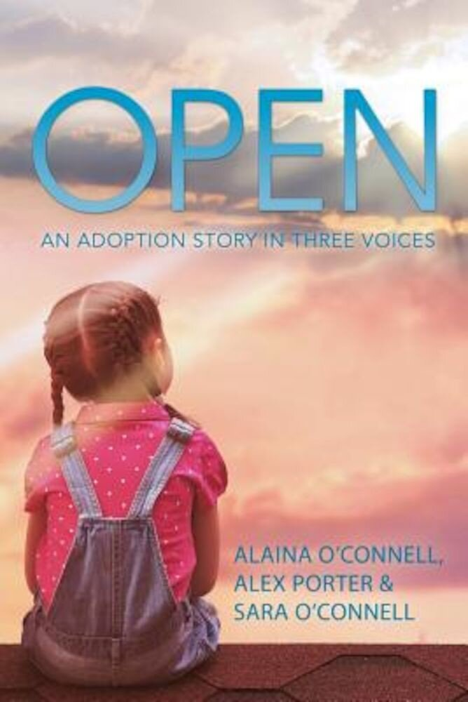 Open: An Adoption Story in Three Voices, Paperback