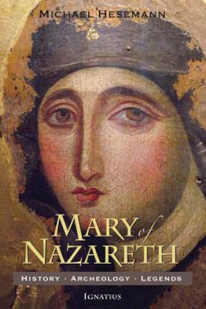 Mary of Nazareth: History, Archaeology, Legends, Paperback